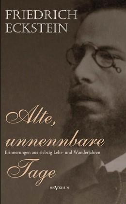Abbildung von Eckstein | Alte, unnennbare Tage | 2013 | Erinnerungen aus siebzig Lehr-...
