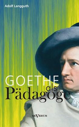 Abbildung von Langguth   Goethe als Pädagoge   2013