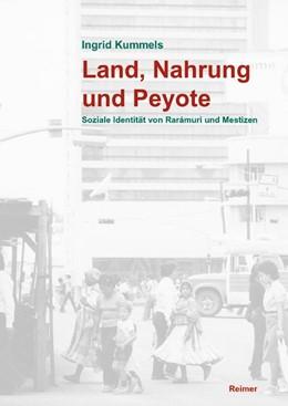 Abbildung von Kummels | Land, Nahrung und Peyote | 2006 | Soziale Identität von Rarámuri...