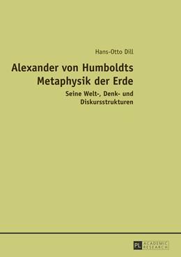 Abbildung von Dill   Alexander von Humboldts Metaphysik der Erde   2013   Seine Welt-, Denk- und Diskurs...