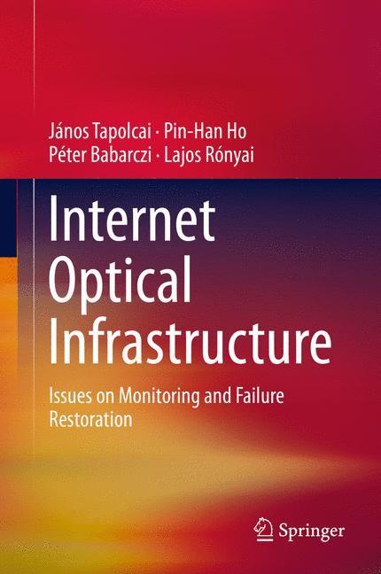 Abbildung von Tapolcai / Ho / Babarczi | Internet Optical Infrastructure | 2014