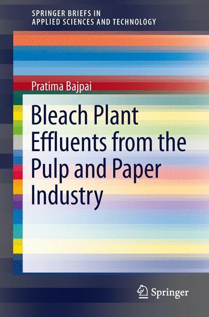 Abbildung von Bajpai   Bleach Plant Effluents from the Pulp and Paper Industry   2013