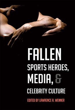Abbildung von Wenner | Fallen Sports Heroes, Media, & Celebrity Culture | 2013