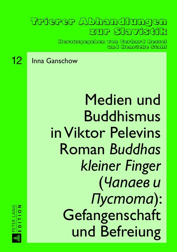 Abbildung von Ganschow | Medien und Buddhismus in Viktor Pelevins Roman «Buddhas kleiner Finger» (Capaev i Pustota): Gefangenschaft und Befreiung | 2013