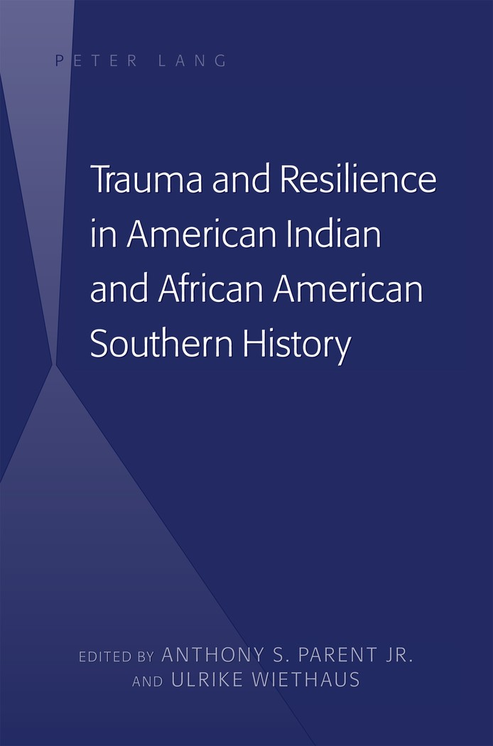 Abbildung von Parent / Wiethaus | Trauma and Resilience in American Indian and African American Southern History | 2013