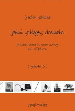 Abbildung von Schlichte   jetzt schlägts dreizehn   2013   lyrisches drama in einem aufzu...