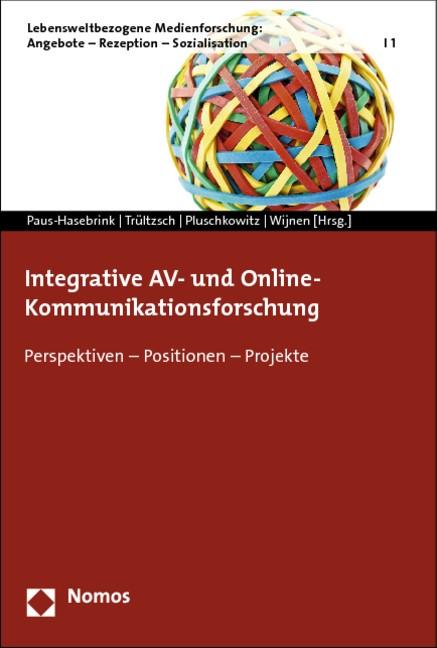 Abbildung von Paus-Hasebrink / Trültzsch / Pluschkowitz | Integrative AV- und Online-Kommunikationsforschung | 2013