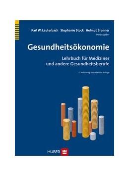 Abbildung von Lauterbach / Stock / Brunner | Gesundheitsökonomie | 2013 | Lehrbuch für Mediziner und and...