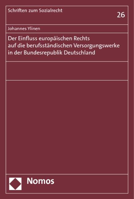 Abbildung von Ylinen   Der Einfluss europäischen Rechts auf die berufsständischen Versorgungswerke in der Bundesrepublik Deutschland   2013