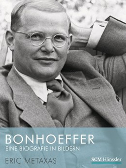 Abbildung von Metaxas | Bonhoeffer - Eine Biografie in Bildern | 2013