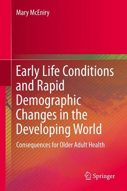 Abbildung von McEniry | Early Life Conditions and Rapid Demographic Changes in the Developing World | 2013 | Consequences for Older Adult H...