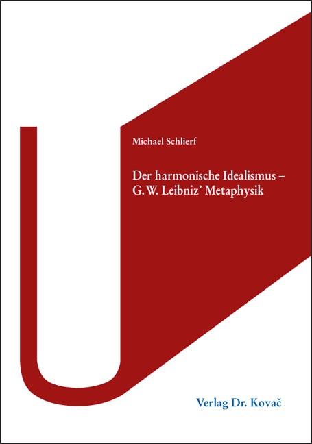 Abbildung von Schlierf | Der harmonische Idealismus – G. W. Leibniz' Metaphysik | 2013