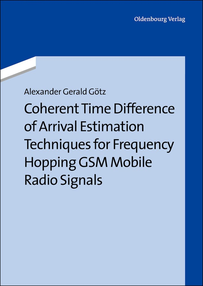 Abbildung von Götz | Coherent Time Difference of Arrival Estimation Techniques for Frequency Hopping GSM Mobile Radio Signals | 2013
