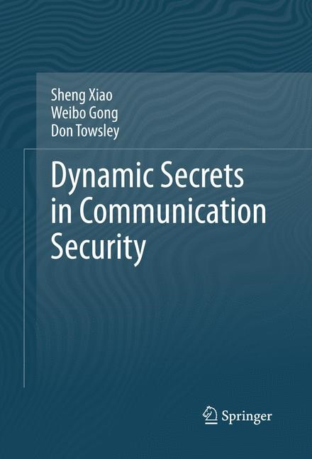 Abbildung von Xiao / Gong / Towsley | Dynamic Secrets in Communication Security | 2013