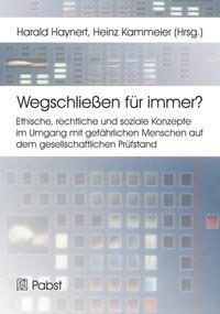 Abbildung von Haynert / Kammeier   Wegschließen für immer? Ethische, rechtliche und soziale Konzepte im Umgang mit gefährlichen Menschen auf dem gesellschaftlichen Prüfstand   1. Auflage 2012   2012