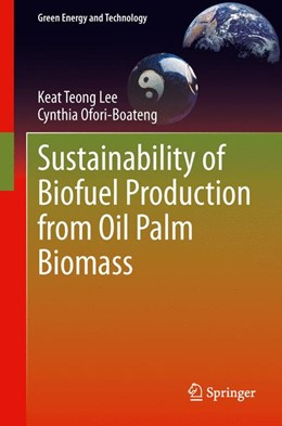 Abbildung von Lee / Ofori-Boateng | Sustainability of Biofuel Production from Oil Palm Biomass | 2013
