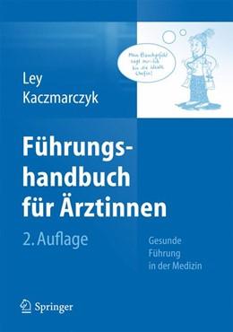 Abbildung von Ley / Kaczmarczyk | Führungshandbuch für Ärztinnen | 2013 | Gesunde Führung in der Medizin