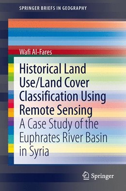 Abbildung von Al-Fares | Historical Land Use/Land Cover Classification Using Remote Sensing | 2013 | A Case Study of the Euphrates ...