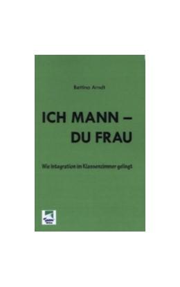Abbildung von Arndt | Ich Mann - Du Frau | 2013 | Wie Integration im Klassenzimm...