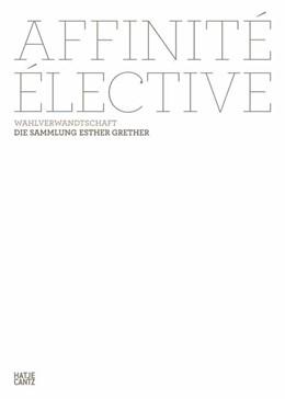 Abbildung von Grether | Affinité élective. Wahlverwandtschaft | 2013 | Die Sammlung Esther Grether