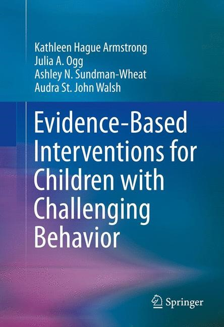 Abbildung von Armstrong / Ogg / Sundman-Wheat | Evidence-Based Interventions for Children with Challenging Behavior | 2013