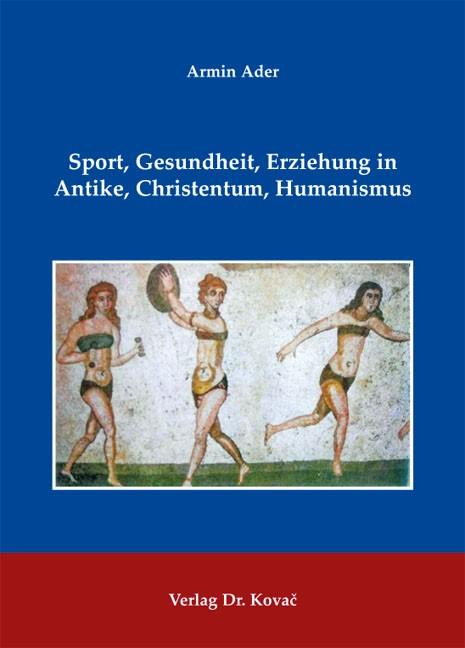 Sport, Gesundheit, Erziehung in Antike, Christentum, Humanismus | Ader, 2013 | Buch (Cover)