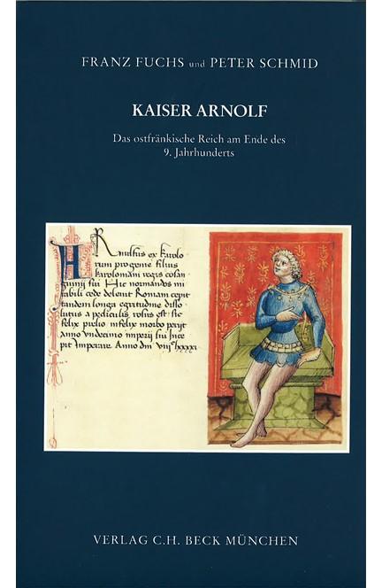 Cover: , Kaiser Arnolf. Das ostfränkische Reich am Ende des 9. Jahrhunderts
