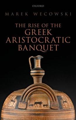 Abbildung von Wecowski   The Rise of the Greek Aristocratic Banquet   2014