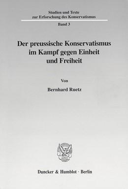 Abbildung von Ruetz   Der preussische Konservatismus im Kampf gegen Einheit und Freiheit.   2001   3