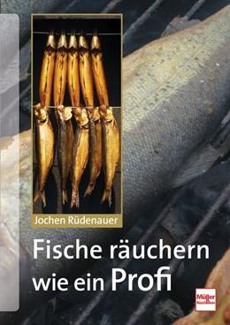 Abbildung von Rüdenauer | Fische räuchern wie ein Profi | 1. Auflage | 2013 | beck-shop.de