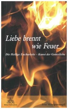 Abbildung von Maniparampil | Liebe brennt wie Feuer | 2013 | Die Heilige Eucharistie - Kuns...