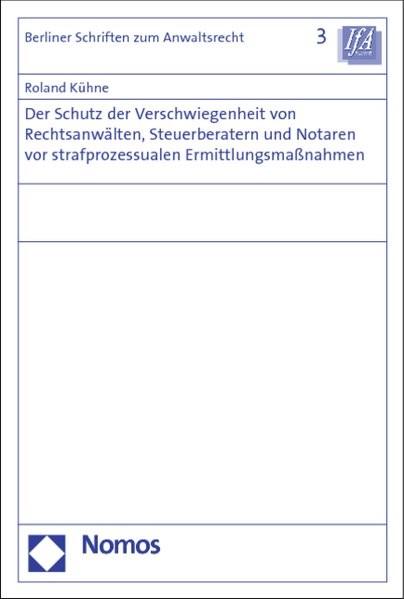 Abbildung von Kühne | Der Schutz der Verschwiegenheit von Rechtsanwälten, Steuerberatern und Notaren vor strafprozessualen Ermittlungsmaßnahmen | 2013