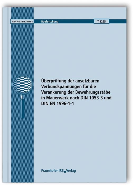 Überprüfung der ansetzbaren Verbundspannungen für die Verankerung der Bewehrungsstäbe in Mauerwerk nach DIN 1053-3 und DIN EN 1996-1-1. Abschlussbericht. | Brameshuber / Saenger, 2013 | Buch (Cover)