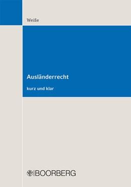 Abbildung von Weiße   Ausländerrecht   2013   kurz und klar