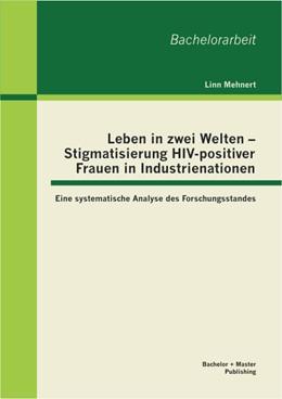 Abbildung von Mehnert | Leben in zwei Welten - Stigmatisierung HIV-positiver Frauen in Industrienationen: Eine systematische Analyse des Forschungsstandes | 2013