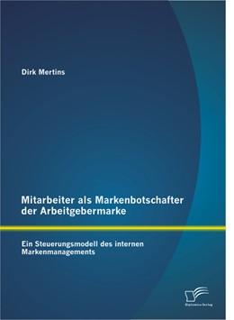 Abbildung von Mertins   Mitarbeiter als Markenbotschafter der Arbeitgebermarke   2013   Ein Steuerungsmodell des inter...