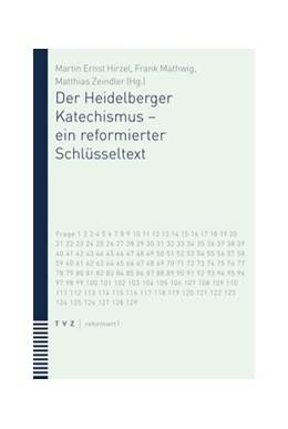 Abbildung von Zeindler / Mathwig / Hirzel   Der Heidelberger Katechismus – ein reformierter Schlüsseltext   2013   1