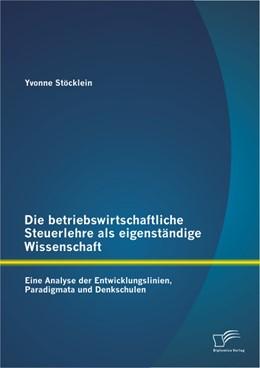 Abbildung von Stöcklein | Die betriebswirtschaftliche Steuerlehre als eigenständige Wissenschaft | 2013 | Eine Analyse der Entwicklungsl...