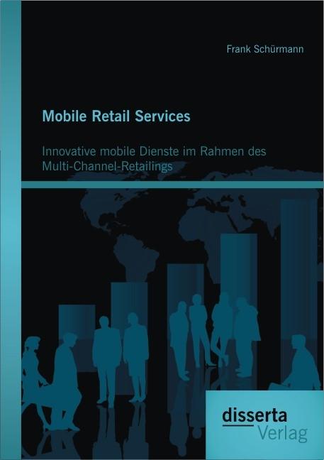 Abbildung von Schürmann | Mobile Retail Services: Innovative mobile Dienste im Rahmen des Multi-Channel-Retailings | 2013