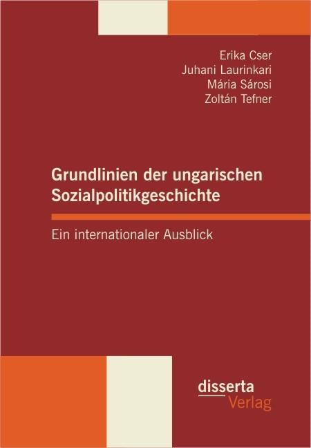 Abbildung von Tefner / Laurinkari / Cser | Grundlinien der ungarischen Sozialpolitikgeschichte | 2013