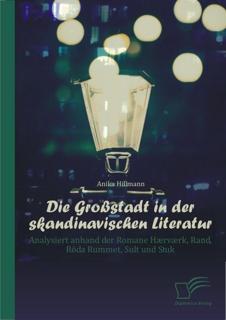 Abbildung von Hillmann | Die Großstadt in der skandinavischen Literatur: Analysiert anhand der Romane Hærværk, Rand, Röda Rummet, Sult und Stuk | 2013
