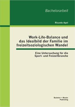 Abbildung von Apel   Work-Life-Balance und das Idealbild der Familie im freizeitsoziologischen Wandel: Eine Untersuchung für die Sport- und Freizeitbranche   2013