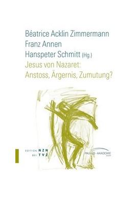 Abbildung von Acklin Zimmermann / Schmitt / Annen | Jesus von Nazaret: Anstoss, Ärgernis, Zumutung? | 2013 | 8