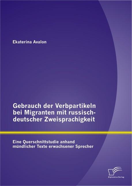 Abbildung von Avalon | Gebrauch der Verbpartikeln bei Migranten mit russisch-deutscher Zweisprachigkeit | 2013