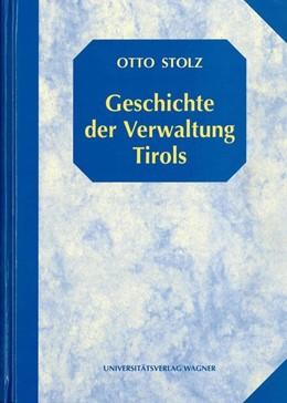 Abbildung von Stolz   Geschichte der Verwaltung Tirols   Für den Druck bearbeitet von DIETRICH THALER. Mit einem Werkeverzeichnis von Otto Stolz, erstellt von FRIDOLIN DÖRRER   1998