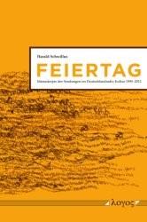 Abbildung von Schwillus | Feiertag. Manuskripte der Sendungen im Deutschlandradio Kultur 1999-2012 | 2013