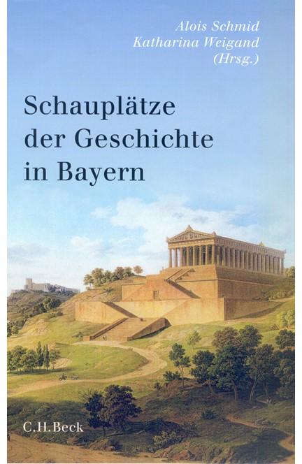Cover: , Schauplätze der Geschichte in Bayern