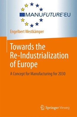 Abbildung von Westkämper | Towards the Re-Industrialization of Europe | 2013 | A Concept for Manufacturing fo...