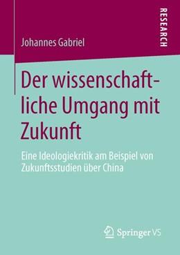 Abbildung von Gabriel   Der wissenschaftliche Umgang mit Zukunft   2013   Eine Ideologiekritik am Beispi...