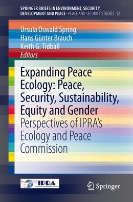 Abbildung von Oswald Spring / Brauch / Tidball | Expanding Peace Ecology: Peace, Security, Sustainability, Equity and Gender | 2013 | Perspectives of IPRA's Ecology... | 12